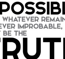 eliminate all which is impossible, truth - arthur conan doyle Sticker