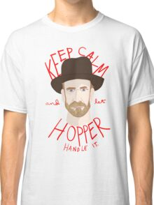 Keep Calm And Let Hopper Handle It Classic T-Shirt