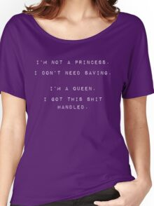 I'm no princess, I got this shit handled Women's Relaxed Fit T-Shirt
