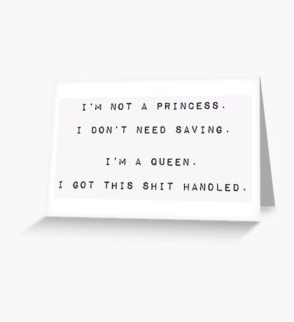 I'm no princess, I got this shit handled Greeting Card