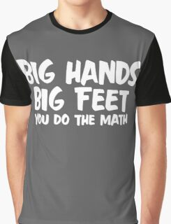 Big Hands Big Feet You Do The Math Graphic T-Shirt