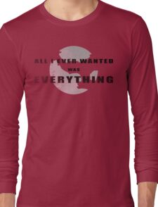 All I ever wanted was everything Long Sleeve T-Shirt