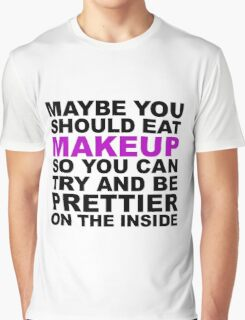 You should eat make up Graphic T-Shirt