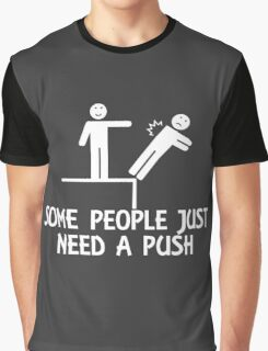 Some People Just Need A Push Graphic T-Shirt