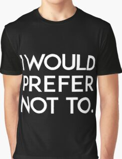 I would prefer not to. Graphic T-Shirt