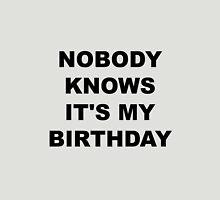 Nobody Knows It's My Birthday Unisex T-Shirt