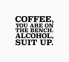 Coffee, You Are On The Bench. Unisex T-Shirt