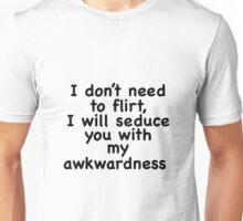 I Don't Need To Flirt Unisex T-Shirt