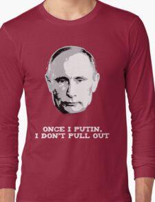 Once I Putin, I Don't Pull Out - Vladimir Putin Shirt 1B Long Sleeve T-Shirt