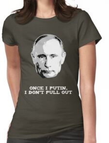 Once I Putin, I Don't Pull Out - Vladimir Putin Shirt 1B Womens Fitted T-Shirt