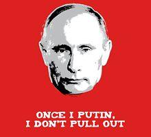Once I Putin, I Don't Pull Out - Vladimir Putin Shirt 1B Unisex T-Shirt