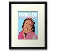 Pewdiepie - Its Called being FABULOUS Framed Print
