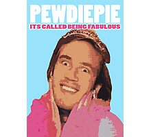 Pewdiepie - Its Called being FABULOUS Photographic Print