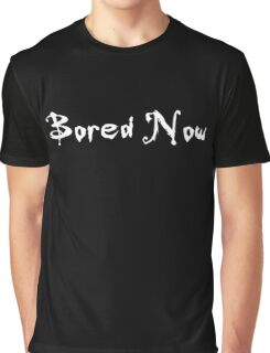 Bored Now (White) Graphic T-Shirt