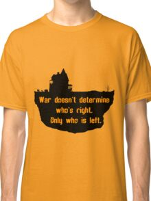 War Doesn't Determine Who's Right - Only Who Is Left Classic T-Shirt