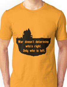 War Doesn't Determine Who's Right - Only Who Is Left Unisex T-Shirt