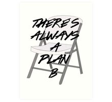 There's ALWAYS a Plan B Art Print