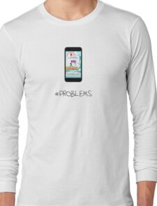 Pokemon GO: #Problems (Funny) Long Sleeve T-Shirt