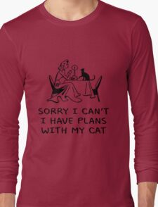 SORRY I CAN'T, I HAVE PLANS WITH MY CAT Long Sleeve T-Shirt
