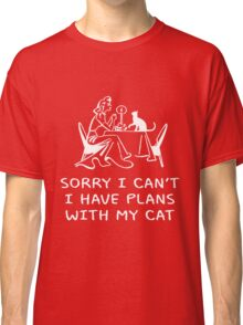 SORRY I CAN'T, I HAVE PLANS WITH MY CAT Classic T-Shirt