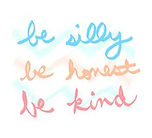 be silly be honest be kind Photographic Print