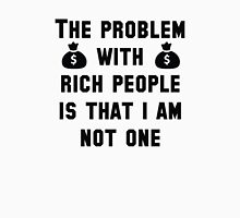 The Problem With Rich People Unisex T-Shirt