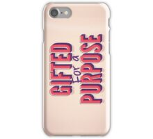 Gifted For A Purpose iPhone Case/Skin