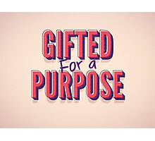 Gifted For A Purpose Photographic Print
