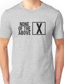 None of the Above Funny Unisex T-Shirt