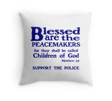 BLESSED ARE THE PEACEMAKERS - SUPPORT POLICE Throw Pillow