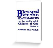 BLESSED ARE THE PEACEMAKERS - SUPPORT POLICE Greeting Card