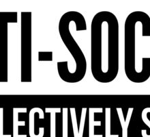 I'm Not Anti- Social, Just Selectively Social - Funny Introvert T shirt Sticker