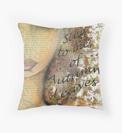 Sing to me of Autumn Leaves Throw Pillow