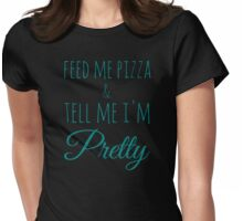 Feed Me Pizza & Tell Me I'm Pretty - Teal Text Womens Fitted T-Shirt