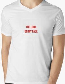 Yet Despite The Look On My Face You Are Still Talking - Funny Humor Shirt Mens V-Neck T-Shirt