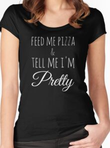 Feed Me Pizza & Tell Me I'm Pretty - White Text Women's Fitted Scoop T-Shirt