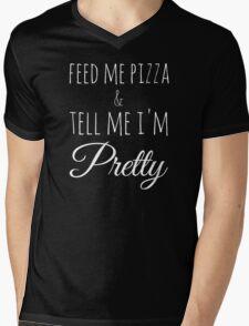 Feed Me Pizza & Tell Me I'm Pretty - White Text Mens V-Neck T-Shirt