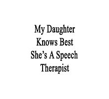 My Daughter Knows Best She's A Speech Therapist  by supernova23