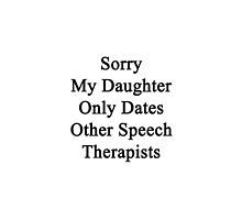 Sorry My Daughter Only Dates Other Speech Therapists  by supernova23