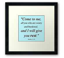 Come to Me, All You Who Are Weary and Burdened, and I Will Give You Rest (Matthew 11:28) Framed Print