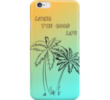 Living the good life iPhone Case/Skin