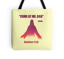 Come At Me Bro (Matthew 11:28) Tote Bag