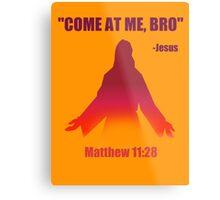 Come At Me Bro (Matthew 11:28) Metal Print