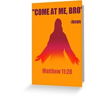 Come At Me Bro (Matthew 11:28) Greeting Card