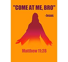 Come At Me Bro (Matthew 11:28) Photographic Print