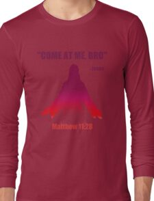Come At Me Bro (Matthew 11:28) Long Sleeve T-Shirt