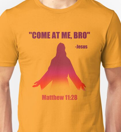 Come At Me Bro (Matthew 11:28) Unisex T-Shirt