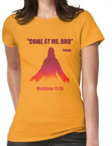 Come At Me Bro (Matthew 11:28) Womens Fitted T-Shirt