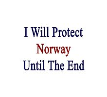 I Will Protect Norway Until The End  Photographic Print