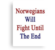 Norwegians Will Fight Until The End  Canvas Print